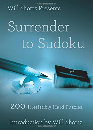 Will Shortz presents Surrender to Sudoku: 200 Irresistibly Hard Puzzles.